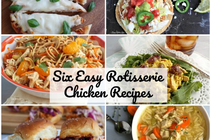 Six Easy Rotisserie Chicken Recipes